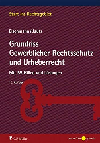 Grundriss Gewerblicher Rechtsschutz und Urheberrecht: Mit 55 Fällen und Lösungen (Start ins Rechtsgebiet)