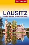 Reiseführer Lausitz: Unterwegs zwischen Spreewald und Zittauer Gebirge (VLB Reihenkürzel: SM825 - Trescher-Reihe Reisen)