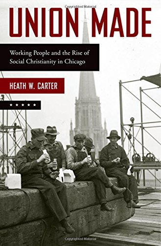 Union Made: Working People and the Rise of Social Christianity in Chicago
