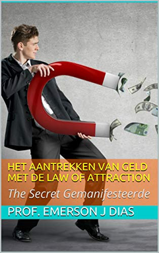 Het aantrekken van geld met de Law of Attraction: The Secret Gemanifesteerde (Dutch Edition)