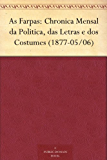 As Farpas: Chronica Mensal da Politica, das Letras e dos Costumes (1877-05/06) (Portuguese Edition)