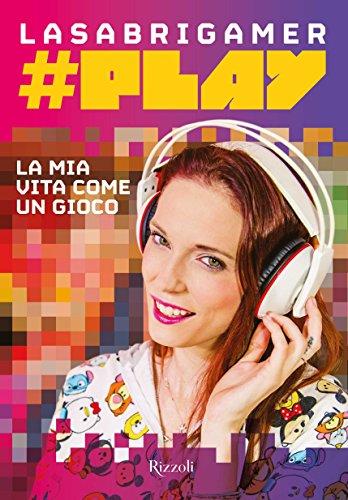 #Play. La mia vita come un gioco