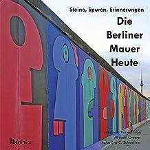 Die Berliner Mauer Heute: Steine, Spuren, Erinnerungen by Michael Cramer (2011-09-01)
