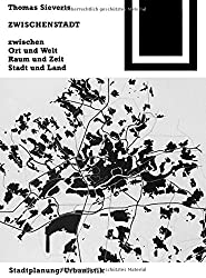 Zwischenstadt: Zwischen Ort und Welt, Raum und Zeit, Stadt und Land (Bauwelt Fundamente, Band 118)
