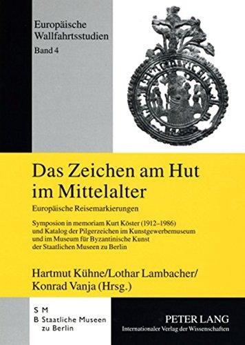 m Mittelalter: Europäische Reisemarkierungen- Symposion in memoriam Kurt Köster (1912-1986) und Katalog der Pilgerzeichen im ... zu Berlin (Europäische Wallfahrtsstudien) (Pilgrim Hüte)