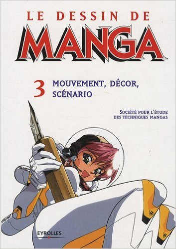 Le dessin de manga : Tome 3, Mouvement, décor, scénario de Michèle Delagneau ( 18 juin 2009 )