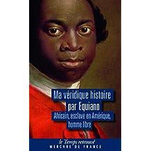 Ma véridique histoire: Africain, esclave en Amérique, homme libre