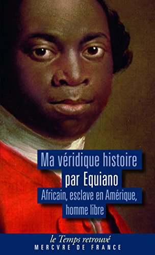 Ma véridique histoire: Africain, esclave en Amérique, homme libre par Olaudah Equiano