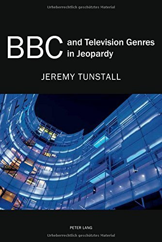 BBC and Television Genres in Jeopardy by Jeremy Tunstall (2015-02-26)
