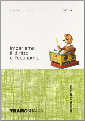 Impariamo il diritto e l'economia. Volume unico. Per le Scuole superiori