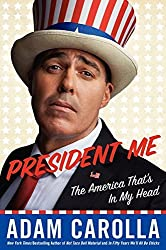President Me: The America That's in My Head by Adam Carolla (2014-05-13)