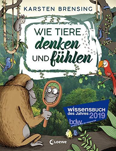 Wie Tiere denken und fühlen: Sachbuch für Kinder ab 8 Jahre; Wissensbuch des Jahres 2019