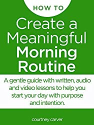 Create a Meaningful Morning Routine: A Microcourse to Help You Start Your Day with Purpose and Intention (English Edition)