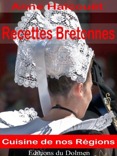 Recettes Bretonnes(de nos Grand-Mères:galettes, crêpes,crustacés,Kouign-amann, gâteau Breton etc... (Recettes Régionales t. 1) par Anne Halcouët