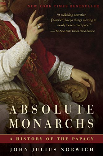 Absolute Monarchs: A History of the Papacy por John Julius Norwich