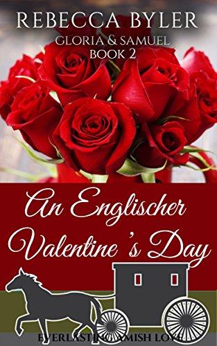 Amish Valentine Romance An Englischer Valentine S Day Everlasting Amish Love Gloria Samuel Amish Love Stories