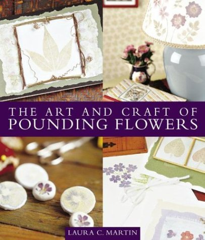 The Art and Craft of Pounding Flowers by Laura C. Martin (2003-09-13)
