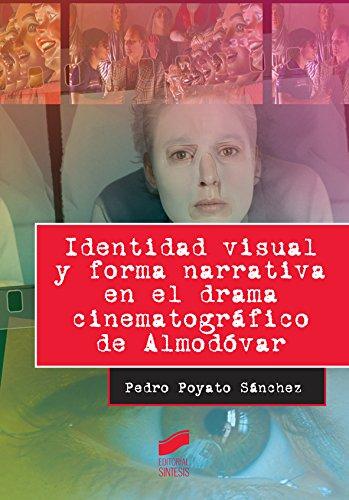 Identidad visual y forma narrativa en el drama cinematográfico de Almodóvar (Ensayo) por Pedro Poyato Sánchez