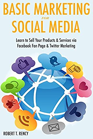 Basic Marketing for Social Media Bundle: Learn to Sell Your Products & Services via Facebook Fan Page & Twitter