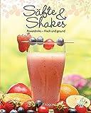 Säfte & Shakes: Powerdrinks - frisch und gesund (Leicht gemacht / 100 Rezepte)
