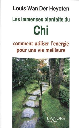 Les immenses bienfaits du Chi : Comment utiliser l'énergie pour une vie meilleure par Louis Wan der Heyoten
