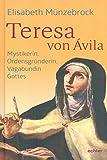 Teresa von Ávila: Mystikerin, Ordensgründerin, Vagabundin Gottes (German Edition)