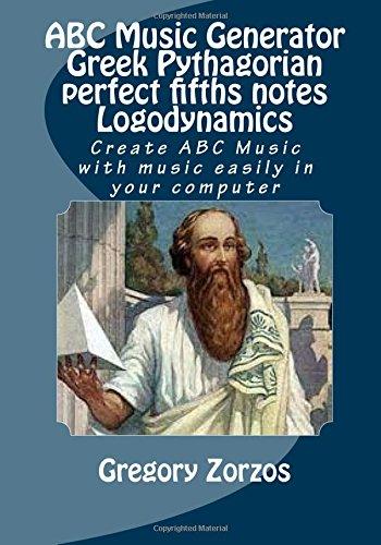 ABC Music Generator Greek Pythagorian perfect fifths notes Logodynamics: Create ABC Music with music easily in your computer (ABC Music Generators) (Volume 2)
