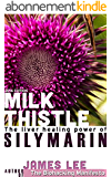 Milk Thistle - The liver-healing power of silymarin (English Edition)