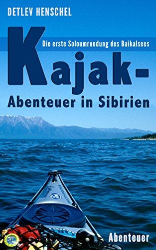 Kajak-Abenteuer in Sibirien - Die erste Soloumrundung des Baikalsees
