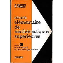 Cours élémentaire de mathématiques supérieures Tome 3 Calcul intégral et premières applications