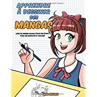Apprendre à dessiner des mangas: Livre de dessin manga étape par étape pour les enfants et adultes