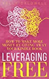 Leveraging FREE: How To Make More Money By Giving Away Your Kindle Book (Scorpio Press Author Tools 1) (English Edition)
