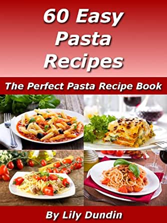 60 easy pasta recipes the perfect pasta recipe book easy recipes 60 easy pasta recipes the perfect pasta recipe book easy recipes collection 4 ebook lily dundin amazon kindle store forumfinder Gallery