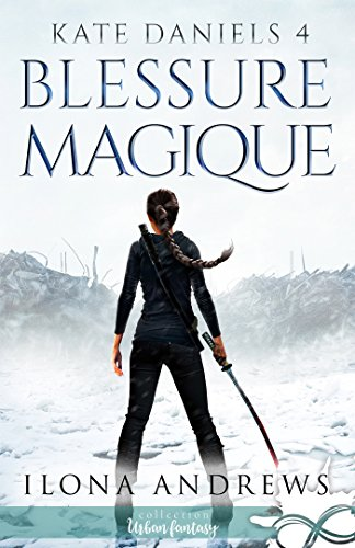 Blessure Magique: Kate Daniels, T4 (French Edition)