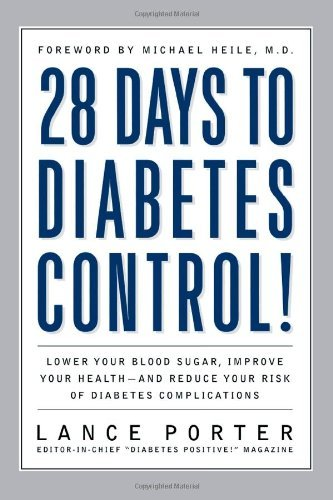 28 Days to Diabetes Control!: How to Lower Your Blood Sugar, Improve Your Health, and Reduce Your Risk of Diabetes Complications by Porter, Lance (2004) Paperback