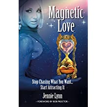 Magnetic Love: Stop Chasing What You Want... Start Attracting It (English Edition)