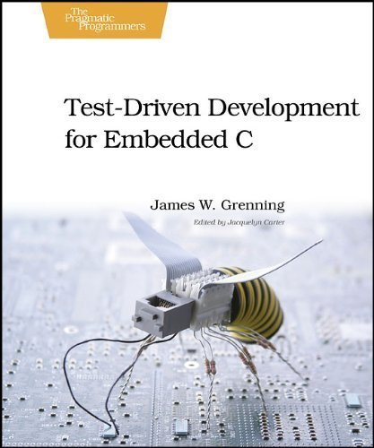 Test Driven Development for Embedded C (Pragmatic Programmers) by Grenning, James W. (2011) Paperback