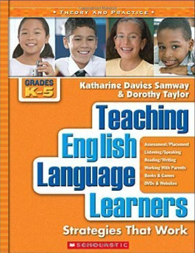 Teaching English Language Learners Strategies That Work, K-5 [Theory and Practice] by Samway, Katharine, Taylor, Dorothy [Scholastic Teaching Resources (Theory an,2007] [Paperback]