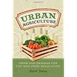 Urban Agriculture: Ideas and Designs for the New Food Revolution by David Tracey (2011-04-26)