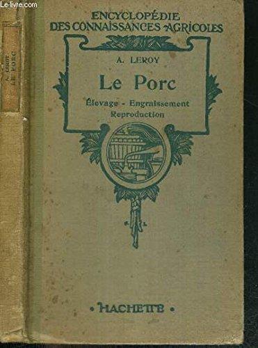 LE PORC - ELEVAGE - ENGRAISSEMENT - REPRODUCTION - ENCYCLOPEDIE DES CONNAISSANCES AGRICOLES par LEROY A. / EVRAD M. / D'HERBEMONT G.