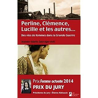 Perline, Clémence, Lucille et les autres... Des vies de femme dans la Grande Guerre (French Edition)