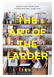 The Art of the Larder: Good Food from Your Storecupboard, Every Day
