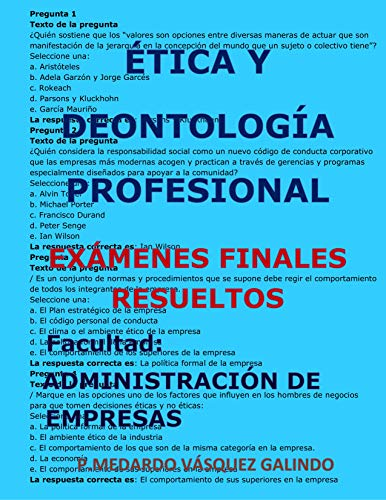 ÉTICA Y DEONTOLOGÍA PROFESIONAL-EXÁMENES FINALES RESUELTOS: Facultad: ADMINISTRACIÓN DE EMPRESAS (Spanish Edition)
