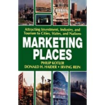 Marketing Places: Attracting Investment, Industry, and Tourism to Cities, States, and Nations (English Edition)