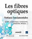 Les fibres optiques - Notions fondamentales (Câbles, Connectique, Composants, Protocoles, Réseaux...)