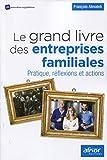 Le grand livre des entreprises familiales - Pratique, réflexions et actions