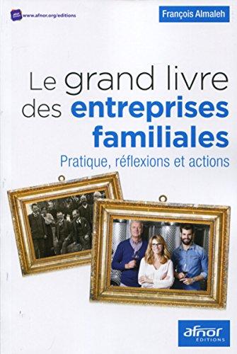 Le grand livre des entreprises familiales : Pratique, réflexions et actions