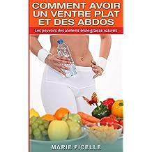 COMMENT AVOIR UN VENTRE PLAT ET DES ABDOS: Les Pouvoirs Des Aliments Brûle-Graisse Naturels
