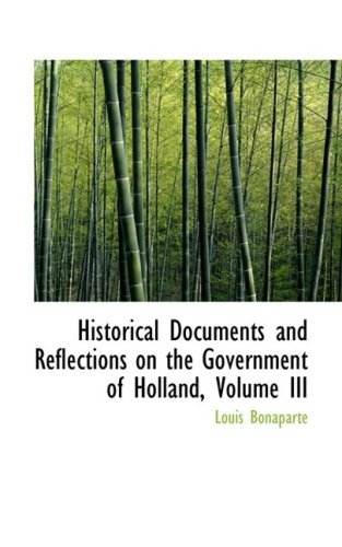 3: Historical Documents and Reflections on the Government of Holland, Volume III