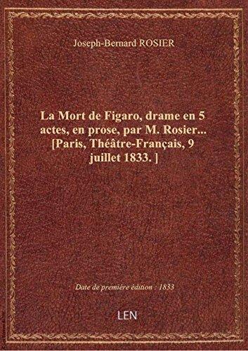 La Mort deFigaro,drame en5actes, enprose,parM.Rosier [Paris, Thtre-Franais, 9 juillet18